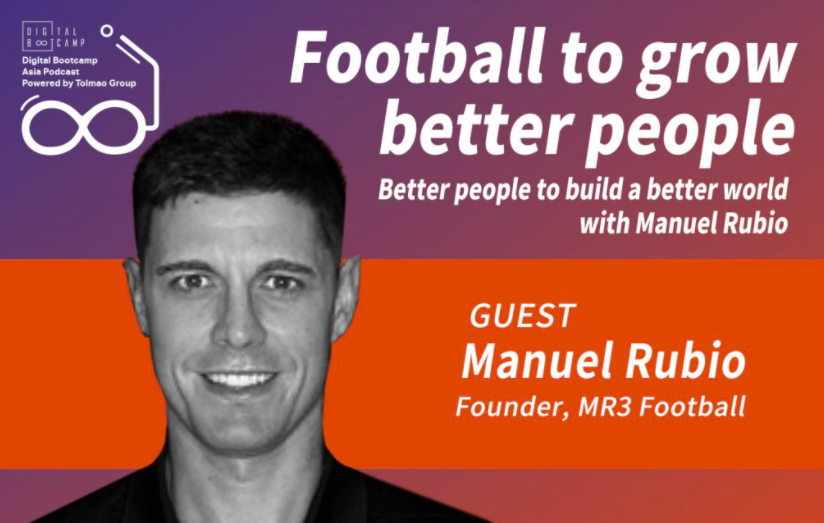 Digital Bootcamp Asia Podcast – Football to grow better people. Better people to build a better world with Manuel Rubio