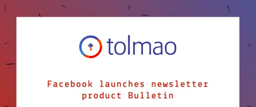 """Facebook launches newsletter product """"Bulletin."""""""